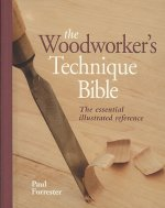 The Woodworker's Technique Bible: The Essential Illustrated Reference