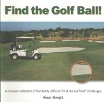 Find the Golf Ball!: A Bumper Collection of Fiendishly Difficult Find the Golf Ball Challenges from the Golf Course to the Amazon!