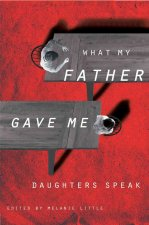 What My Father Gave Me: Daughters Speak