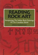 Reading Rock Art: Interpreting the Indian Rock Paintings of the Canadian Shield