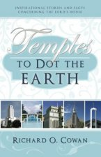 Temples to Dot the Earth: Inspirational Stories and Facts Concerning the Lord's House