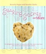 Sharing Scones and More: 35 Delightful Recipes to Share with the Ones You Love with Stories, Inspirational Thoughts, and Tips