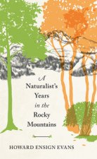 A Naturalist's Years in the Rocky Mountains