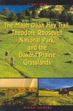 A Trail Guide to the Maah Daah Hey Trail, Theodore Roosevelt National Park, and the Dakota Prairie Grasslands