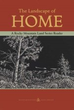 The Landscape of Home: A Rocky Mountain Land Series Reader