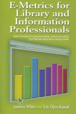 E-Metrics for Library and Information Professionals: How to Use Data for Managing and Evaluating Electronic Resource Collections