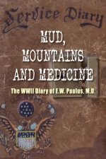 Mud, Mountains and Medicine: The WWII Diary of E.W. Paulus