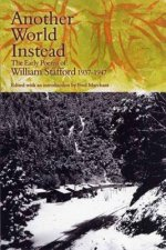 Another World Instead: The Early Poems of William Stafford, 1937-1947