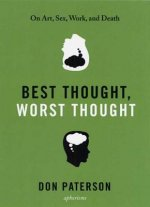 Best Thought, Worst Thought: On Art, Sex, Work, and Death