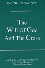 The Will of God and the Cross: An Historical and Theological Study of John Calvin's Doctrine of Limited Redemption