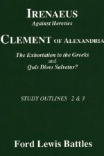 Irenaeus' 'Against Heresies' and Clement of Alexandria's 'The Exhortation to the Greeks' and 'Quis Dives Salvetur?': Study Outlines 2 & 3