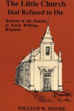 The Little Church That Refused to Die: History of the Church at Little Gidding, England