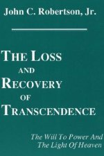 The Loss and Recovery of Transcendence the Will to Power and the Light of Heaven