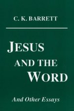Jesus and the Word and Other Essays
