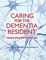 Caring for the Dementia Resident: Ensuring Regulatory Compliant Care