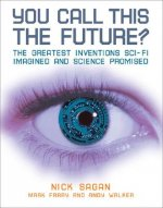 You Call This the Future?: The Greatest Inventions Sci-Fi Imagined and Science Promised