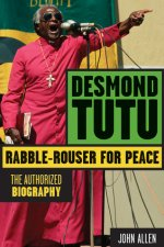 Desmond Tutu: Rabble-Rouser for Peace: The Authorized Biography