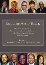 Remembrances in Black: Personal Perspectives of the African American Experience at the University of Arkansas, 1940s-2000s