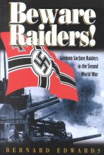 Beware Raiders: German Surface Raiders in the Second World War