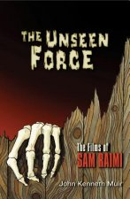 The Unseen Force: The Films of Sam Raimi