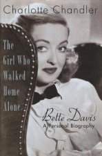 The Girl Who Walked Home Alone: Bette Davis: A Personal Biography