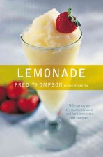 Lemonade: 50 Cool Recipes for Classic, Flavored, and Hard Lemonades and Sparklers