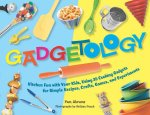 Gadgetology: Kitchen Fun with Your Kids, Using 35 Cooking Gadgets for Simple Recipes, Crafts, Games, and Experiments