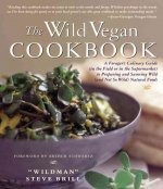 The Wild Vegan Cookbook: A Forager's Culinary Guide (in the Field or in the Supermarket) to Preparing and Savoring Wild (and Not So Wild) Natur