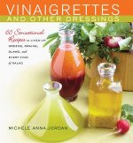 Vinaigrettes & Other Dressings: 60 Sensational Recipes to Liven Up Greens, Grains, Slaws, and Every Kind of Salad