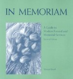 In Memoriam: A Guide to Modern Funeral and Memorial Services