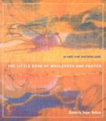 The Little Book of Wholeness and Prayer: An Eight-Week Meditation Guide
