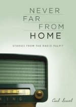 Never Far from Home: Stories from the Radio Pulpit