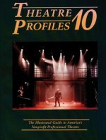 Theatre Profiles 10: The Illustrated Guide to America's Nonprofit Professional Theatres