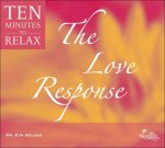 The Love Response: Ten Minutes to Relax: Guided Meditations for Health, Happiness and Vitality