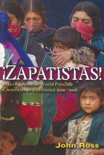 Zapatistas!: Making Another World Possible - Chronicles of Resistance 2000-2006