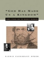 God Has Made Us a Kingdom: James Strang and the Midwest Mormons