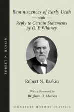 Reminiscences of Early Utah: With Reply to Certain Statements by O.F. Whitney