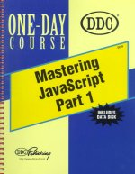 Mastering JavaScript Part 1: Web Scripting Beyond HTML 4.0 [With Disk]
