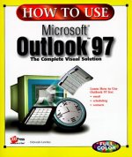 How to Use Microsoft Outlook 97: The Complete Visual Solution