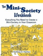 The Mini-Society Workbook: Everything You Need to Create a Mini-Society in Your Classroom