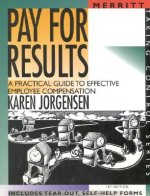 Pay for Results: A Practical Guide to Effective Employee Compensation First Edition