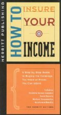 How to Insure Your Income: A Step-By-Step Guide to Buying the Coverage You Need at Prices You Can Afford First Edition