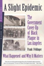 A Slight Epidemic: The Government Cover-Up of Black Plague in Los Angeles: What Happened and Why It Matters