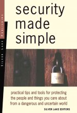 Security Made Simple: Practical Tips and Tools for Protecting the People and Things You Care about