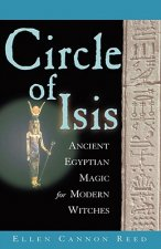 Circle of Isis: Ancient Egyptian Magick for Modern Witches