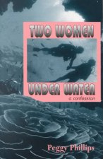 Two Women Under Water: A Confession