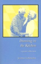 Dancing in the Kitchen: A Prose Collection
