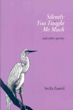 Silently You Taught Me Much: And Other Poems
