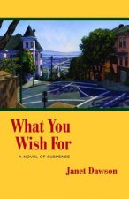 What You Wish for: A Novel of Suspense