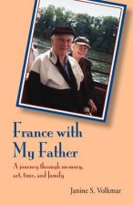 France with My Father: A Journey Through Memory, Art, Time, and Family